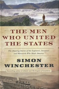 Simon Winchester - The Men Who United the States.