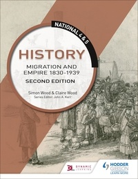Simon Wood et Claire Wood - National 4 & 5 History: Migration and Empire 1830-1939, Second Edition.