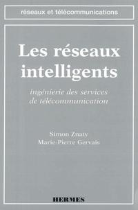 Simon Znaty et Marie-Pierre Gervais - Les réseaux intelligents - Ingénierie des services de télécommunication.