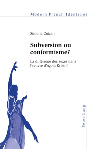 Simona Cutcan - Subversion ou conformisme ? - La différence des sexes dans l'œuvre d'Agota Kristof.