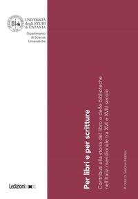 Simona Inserra - Per libri e per scritture - Contributi alla storia del libro e delle biblioteche nell'Italia meridionale tra XVI e XVIII secolo.