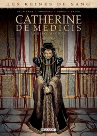 Simona Mogavino et Arnaud Delalande - Les Reines de sang - Catherine de Médicis, la Reine maudite T03.