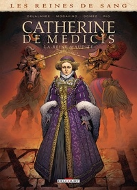 Simona Mogavino et Arnaud Delalande - Les reines de sang  : Catherine de Médicis, la Reine maudite - Tome 2.