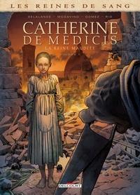 Simona Mogavino et Arnaud Delalande - Les reines de sang  : Catherine de Médicis, la Reine maudite - Tome 1.