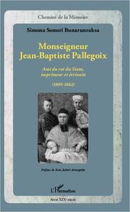 Monseigneur Jean-Baptiste Pallegoix - Ami du roi du Siam, imprimeur et écrivain (1805-1862).pdf
