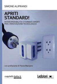 Simone Aliprandi - Apriti standard! - Interoperabilità e formati aperti per l'innovazione tecnologica.