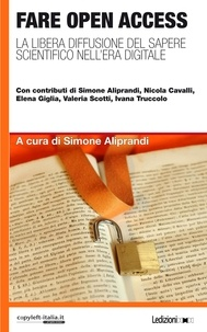 Simone Aliprandi - Fare Open Access - La libera diffusione del sapere scientifico nell'era digitale.