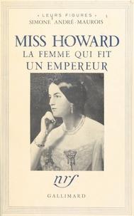 Simone André-Maurois et Gérald Maurois - Miss Howard - La femme qui fit un empereur.