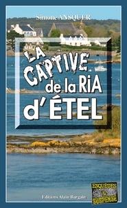 Ebooks gratuits télécharger Android La captive de la Ria d'Étel  - Polar régional 9782355506314 in French par Simone Ansquer CHM PDB