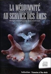 Simone Aubin - La médiumnité au service des âmes - Etranges rencontres autour de la réincarnation.