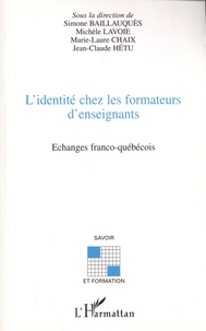 Simone Baillauquès et Michèle Lavoie - L'identité chez les formateurs d'enseignants - Echanges franco-québécois.