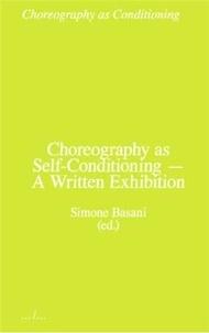 Simone Basani - Choregraphy as Self-Conditioning A Written Exhibition /anglais.