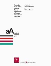 Simone Battiston et Stefano Luconi - Autopsia di un diritto politico - Il voto degli italiani all'estero nelle elezioni del 2018.