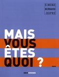 Simone Bernard-Dupré - Mais vous êtes quoi ?.