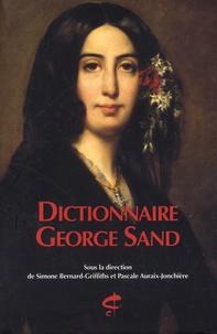Simone Bernard-Griffiths et Pascale Auraix-Jonchière - Dictionnaire George Sand.