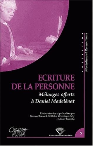 Simone Bernard-Griffiths et Véronique Gély - Ecriture de la personne - Mélanges offerts à Daniel Madelénat.