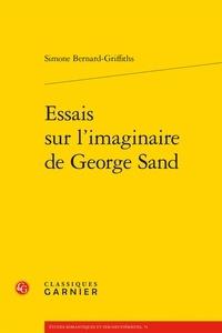 Simone Bernard-Griffiths - Essais sur l'imaginaire de George Sand.
