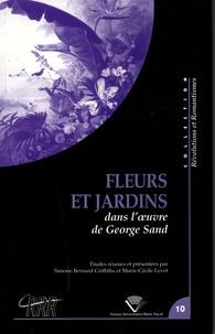 Simone Bernard-Griffiths et Marie-Cécile Levet - Fleurs et jardins dans l'oeuvre de George Sand - Actes du colloque international organisé du 4 au 7 février 2004.