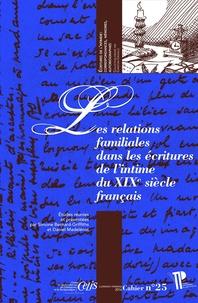Simone Bernard-Griffiths et Daniel Madelénat - Les relations familiales dans les écritures de l'intime du XIXe siècle français.
