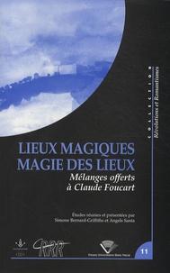 Simone Bernard-Griffiths et Angels Santa - Lieux magiques, magie des lieux - Mélanges offerts à Claude Foucart.