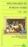 Simone Bernard-Griffiths et Jean Sgard - Mélodrames et romans noirs, 1750-1890.