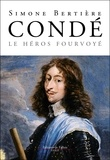 Simone Bertière - Condé, le héros fourvoyé.