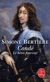 Simone Bertière - Condé - Le héros fourvoyé.