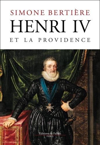 Simone Bertière - Henri IV et la Providence - 1553-1600.