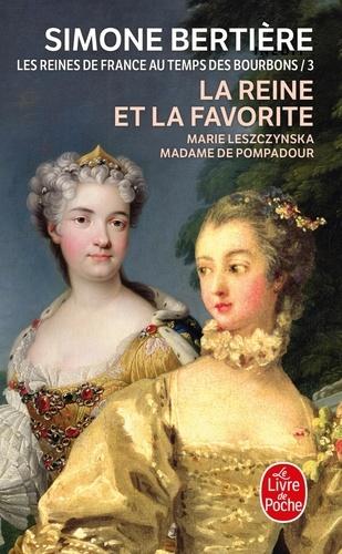 Simone Bertière - Les Reines de France au temps des Bourbons - Tome 3, La Reine et la favorite.
