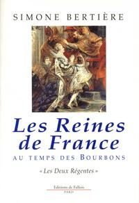 Les reines de France au temps des Bourbons- Tome 1, Les deux régentes - Simone Bertière pdf epub