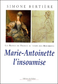 Simone Bertière - Les Reines de France au temps des Bourbons - Tome 4, Marie-Antoinette l'insoumise.