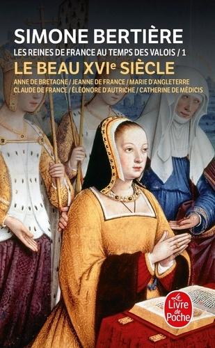 Simone Bertière - LES REINES DE FRANCE AU TEMPS DES VALOIS - Tome 1, Le beau XVIème siècle.