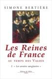 Simone Bertière - LES REINES DE FRANCE AU TEMPS DES VALOIS. - Tome 2, Les années sanglantes.