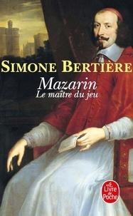 Simone Bertière - Mazarin - Le maître du jeu.