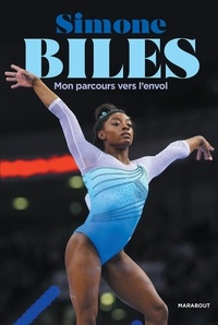 Simone Biles - Mon parcours vers l'envol - Un corps en mouvement, une vie en équilibre.