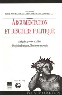 Simone Bonnafous et Pierre Chiron - Argumentation et discours politique - Antiquité grecque et latine, Révolution française, Monde contemporain.