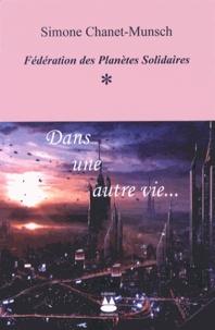 Simone Chanet-Munsch - Fédération des Planètes Solidaires Tome 1 : Dans une autre vie....
