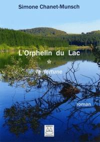 Simone Chanet-Munsch - L'orphelin du lac - Tome 1 : la fortune.