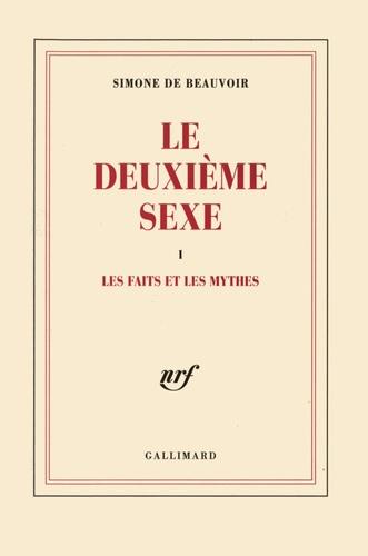 Simone de Beauvoir - Le Deuxième Sexe - Tome 1, Les faits et les mythes.