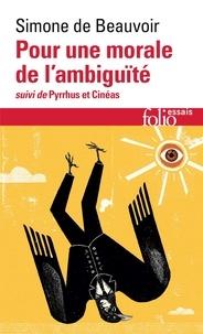 Simone de Beauvoir - Pour une morale de l'ambiguïté suivi de Pyrrhus et Cinéas.