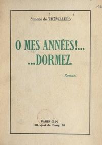 Simone de Trévillers - Ô mes années ! ...dormez.
