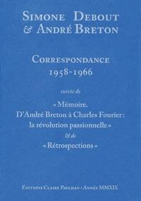 """Simone Debout et André Breton - Correspondance 1958-1966 - Suivie de """"Mémoire. D'André Breton à Charles Fourier : la révolution passionnelle"""" et de """"Rétrospections""""."""