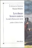 Simone Delattre - Les douze heures noires - La nuit à Paris au XIXe siècle.
