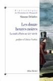 Simone Delattre - Les Douze heures noires - La Nuit à Paris au XIXè siècle.