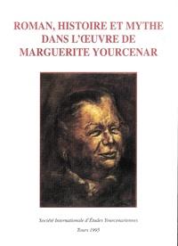 Simone Delcroix et Maurice Delcroix - Roman, histoire et mythe dans l'oeuvre de Marguerite Yourcenar - Actes du colloque tenu à l'Université d'Anvers du 15 au 18 mai 1990.
