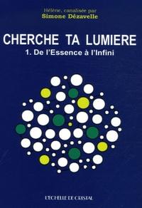 Simone Dézavelle - Cherche ta lumière - Tome 1, De l'Essence à l'infini.