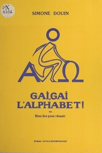 Simone Douin - Gai, gai l'alphabet ou Bien lire pour réussir.