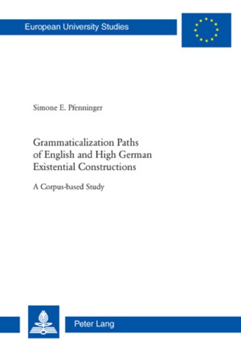 Simone e. Pfenninger - Grammaticalization Paths of English and High German Existential Constructions - A Corpus-based Study.