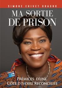 Simone Ehivet Gbagbo - Ma sortie de prison - Prémices d'une Côte d'Ivoire réconciliée.