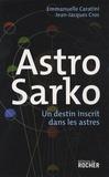 Simone-Emmanuelle Caratini et Jean-Jacques Cros - Astro Sarko - Un destin inscrit dans les astres.
